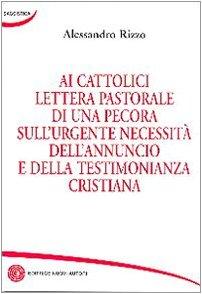 Ai cattolici lettera pastorale di una pecora sull'urgente necessità dell'annuncio e della testimonianza cristiana.