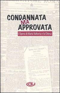 Condannata ma approvata. L'Opera di Maria Valtorta e la Chiesa.