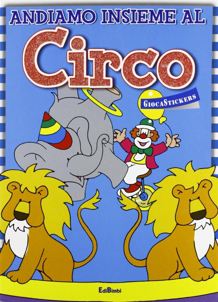Andiamo insieme al circo. Ediz. illustrata
