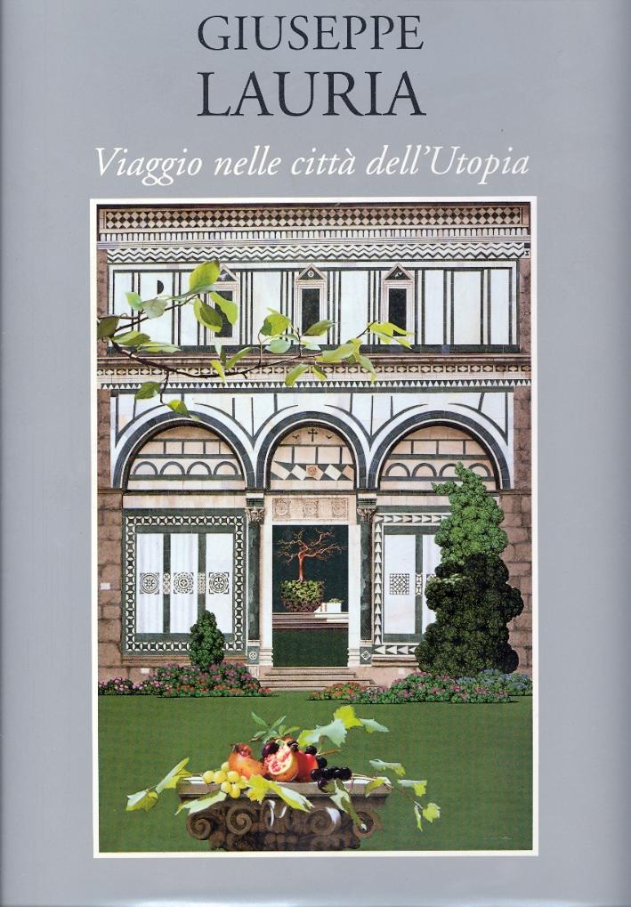 Giuseppe Lauria. Viaggio nelle città dell'Utopia. Venezia, Firenze, Roma, Napoli, Matera, Palermo