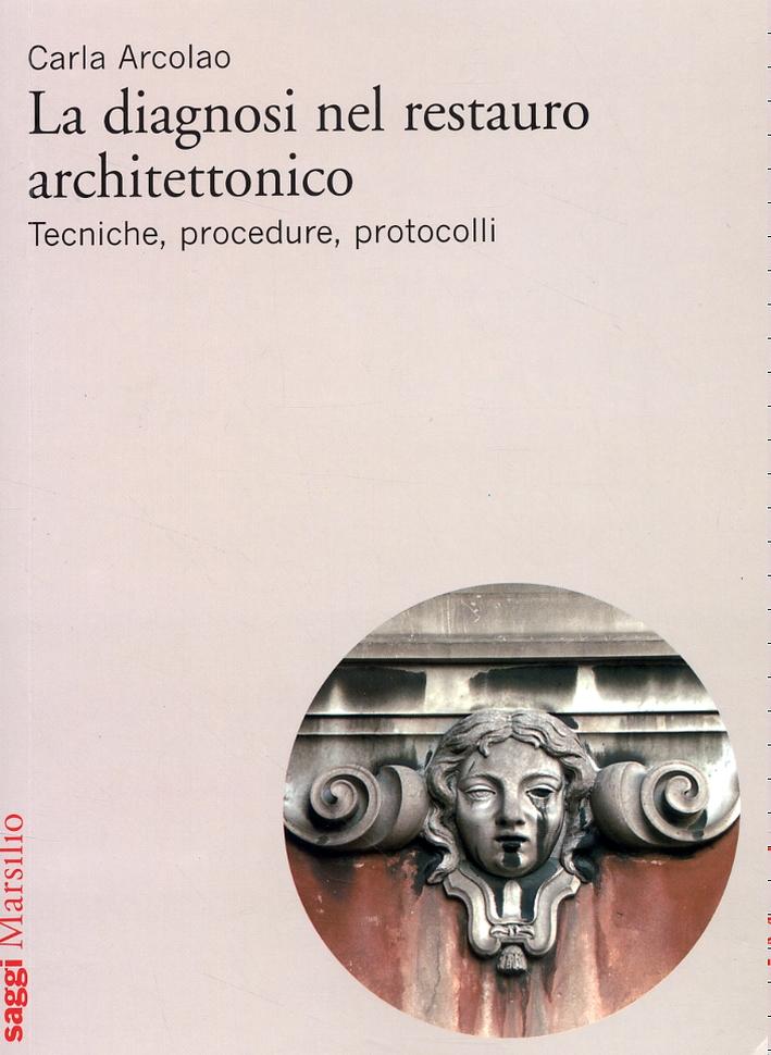 La diagnosi nel restauro architettonico. Tecniche, procedure, protocolli.