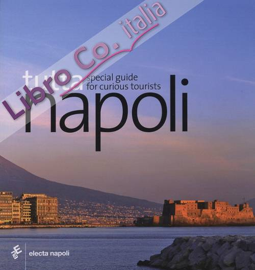 Tutta Napoli. Special Guide for curious tourists