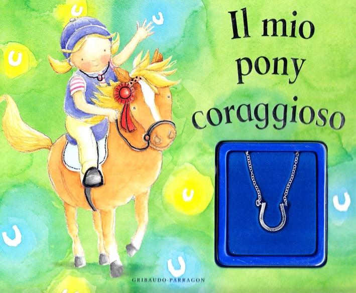 Il mio pony coraggioso. Ediz. illustrata