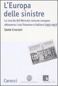 L'Europa delle sinistre. La nascita del Mercato Comune Europeo attraverso i casi francese e italiano (1955-1957).