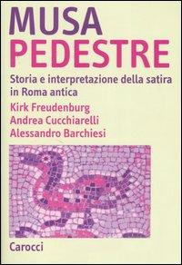 Musa pedestre. Storia e interpretazione della satira in Roma antica.