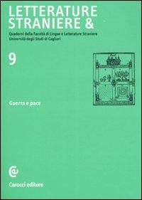 Letterature Straniere &. Quaderni delle Facoltà di Lingue e Letterature Straniere dell'Università degli Studi di Cagliari. Vol. 9: Guerra e Pace.