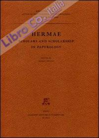 Hermae. Scholars and Scholarship in Papyrology.