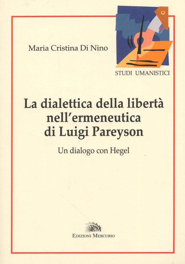 La Dialettica della libertà nell'ermeneutica di Luigi Pareyson. Un dialogo con Hegel.