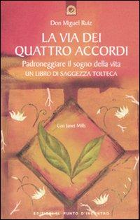 La via dei quattro accordi. Padroneggiare il sogno della vita. Un libro di saggezza tolteca.