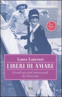 Liberi di amare. Grandi passioni omosessuali del Novecento.