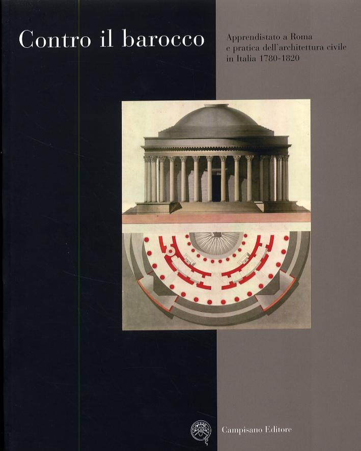 Contro il barocco. Apprendistato a Roma e pratica dell'architettura civile in Italia 1780-1820