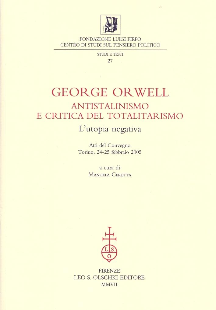 George Orwell. Antistalinismo e Critica del Totalitarismo. L'Utopia Negativa