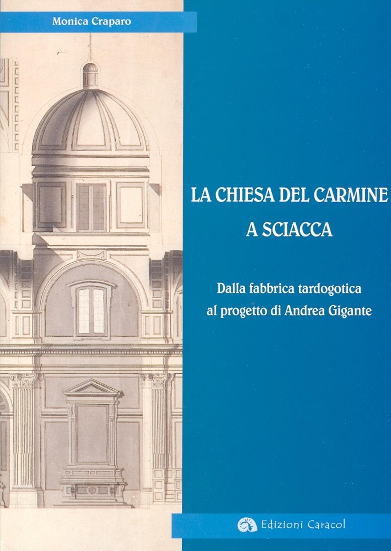 La Chiesa del Carmine a Sciacca. Dalla Fabbrica tardogotica al progetto di Andrea Gigante