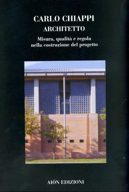 Carlo Chiappi Architetto. Misura, Qualità e Regola nella Costruzione del Progetto