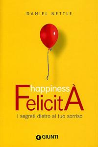 Happiness. Felicità. I segreti dietro al tuo sorriso