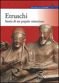 Etruschi. Storia di un popolo misterioso