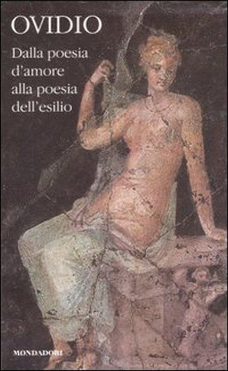 Dalla poesia d'amore alla poesia dell'esilio. Testo latino a fronte. Vol. 1