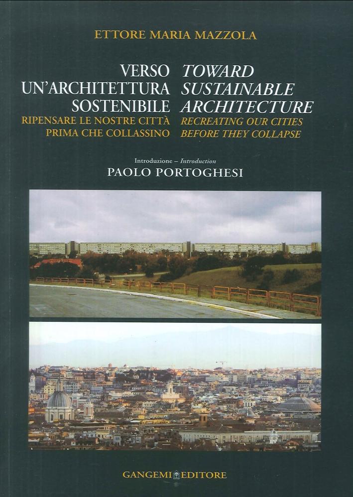Verso un'architettura sostenibile. Ripensare le nostre città prima che collassino. Toward Sustainable Architecture. Recreating our cities before they collapse