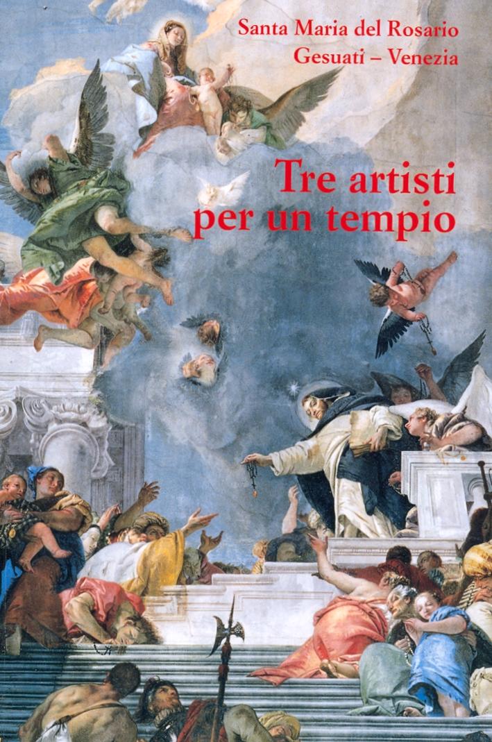 Tre artisti per un tempio. Santa Maria del Rosario Gesuati-Venezia