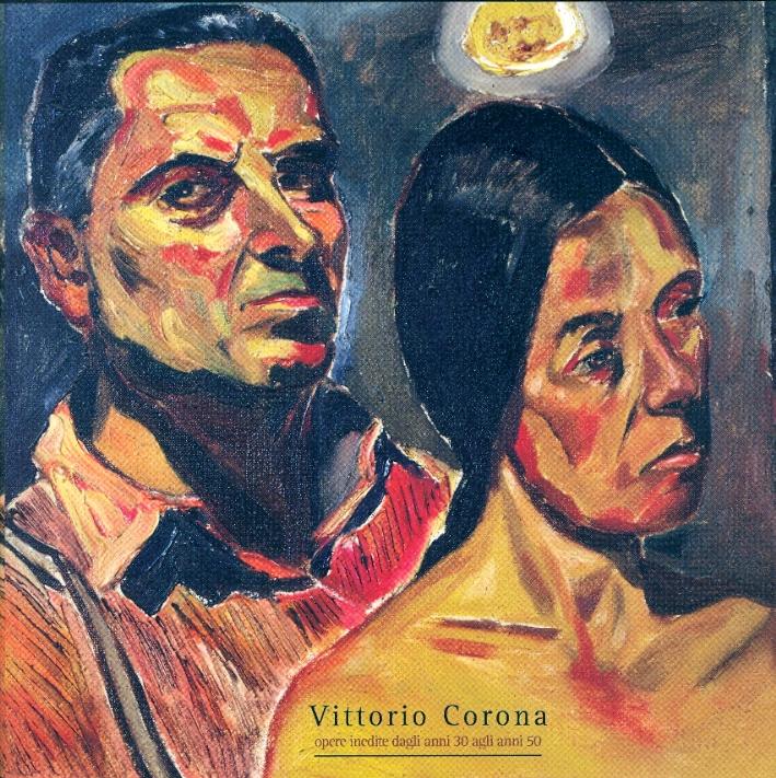 Vittorio Corona. Opere inedite dagli anni '30 agli anni '50