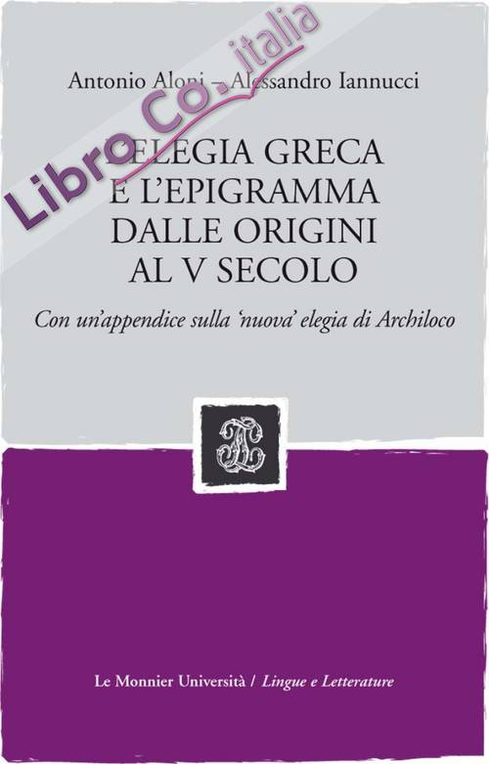 L'elegia greca e l'epigramma dalle origini al V secolo. Con un'appendice sulla 'nuova' elegia di Archiloco