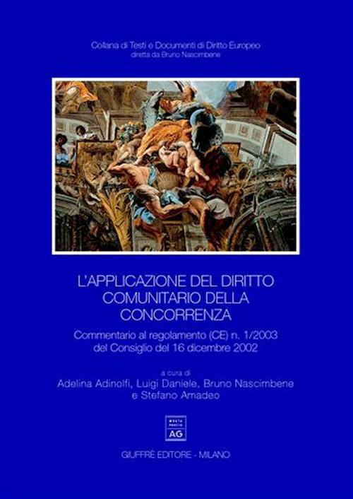 L'applicazione del diritto comunitario della concorrenza. Commentario al regolamento (CE) n. 1/2003 del Consiglio del 16 dicembre 2002