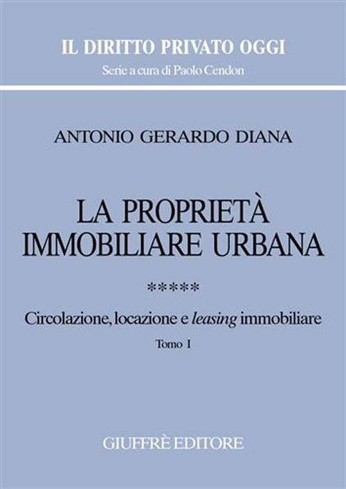 La proprietà immobiliare urbana. Vol. 5: Circolazione, locazione e leasing immobiliare...