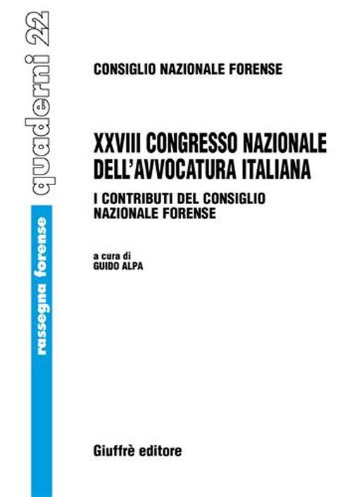 Ventottesimo Congresso nazionale dell'avvocatura italiana. I contributi del Consiglio nazionale forense (Milano, 11-12 novembre 2005; Roma, 22-24 settembre 2006)