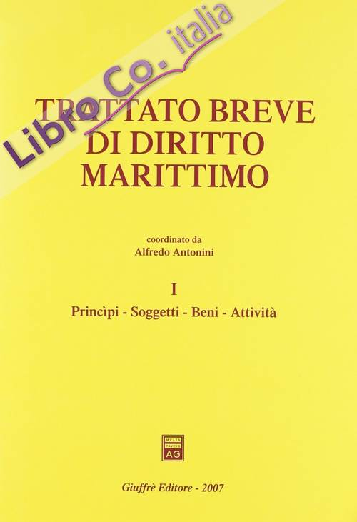 Trattato breve di diritto marittimo. Vol. 1: Principi, soggetti, beni, attività