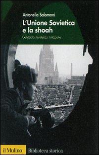 L'Unione Sovietica e la shoah. Genocidio, resistenza, rimozione