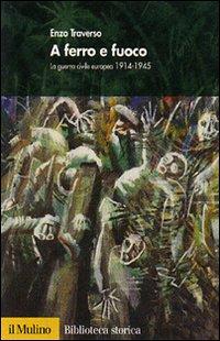A ferro e fuoco. La guerra civile europea (1914-1945)