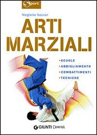 Arti marziali. Scuole, abbigliamento, combattimenti, tecniche. Ediz. illustrata