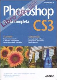 Photoshop CS3. Guida completa. Ediz. illustrata