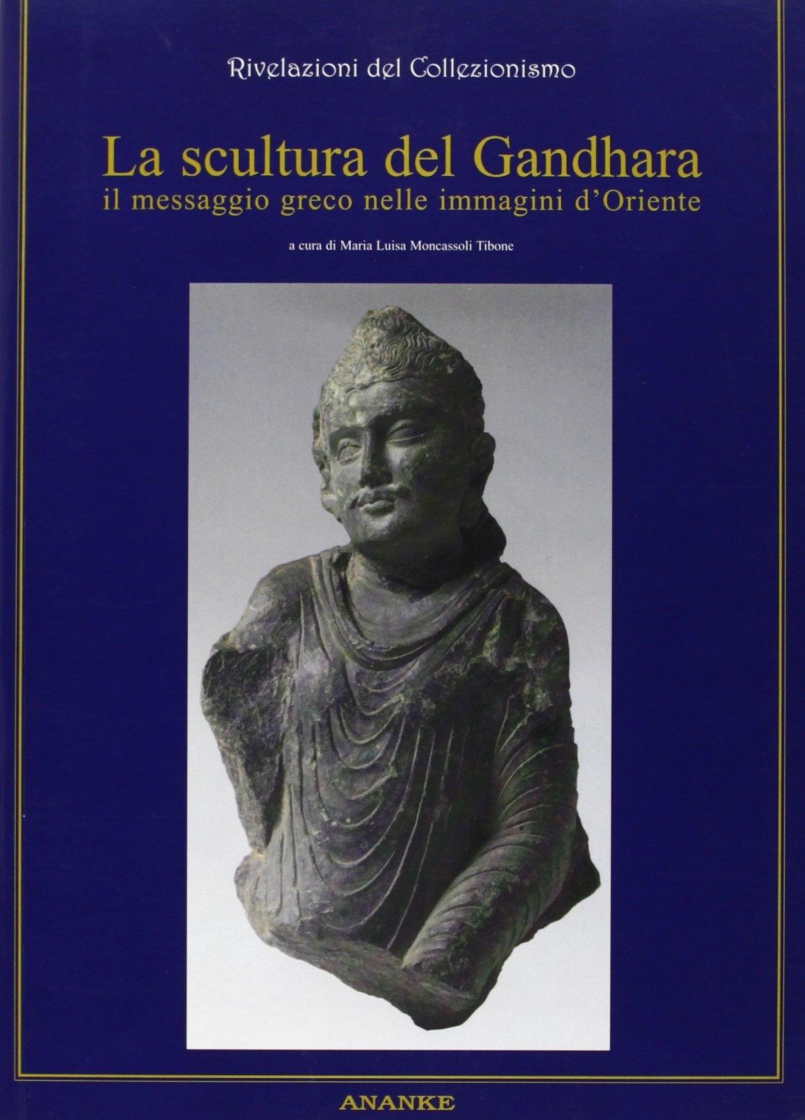 La scultura del Gandhara. Il messaggio greco nelle immagini d'Oriente