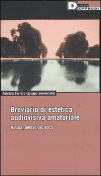 Breviario di estetica audiovisiva amatoriale. Natura, immagine, etica