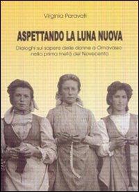 Aspettando la luna nuova. Dialoghi sul sapere delle donne a Ornavasso nella prima metà del Novecento