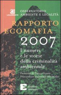 Rapporto ecomafia 2007. I numeri e le storie della criminalità ambientale