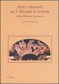 Studi e materiali per le Baccanti di Euripide. Storia, memorie, spettacoli