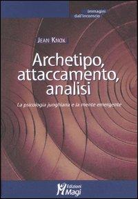 Archetipo, attaccamento, analisi. La psicologia junghiana e la mente emergente