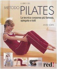 Il libro del metodo Pilates. La tecnica corporea più famosa, spiegata a tutti
