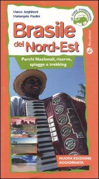 Brasile del Nord-est. Parchi nazionali, riserve, spiagge e trekking. Ediz. illustrata