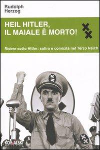Heil Hitler, il maiale è morto! Ridere sotto Hitler: satira e comicità nel Terzo Reich