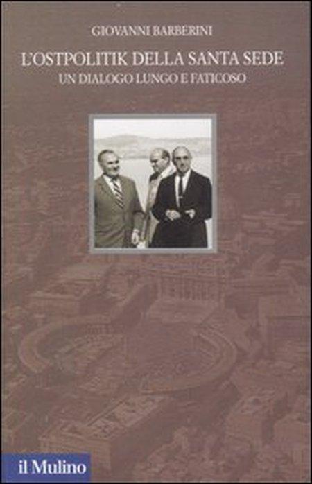 L'Ostpolitik della Santa Sede. Un dialogo lungo e faticoso. Ediz. illustrata