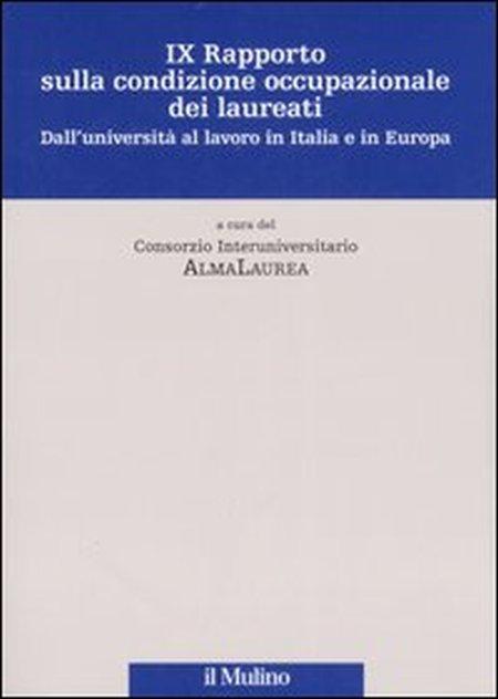 Nono rapporto sulla condizione occupazionale dei laureati. Dall'Università al lavoro in Italia e in Europa.