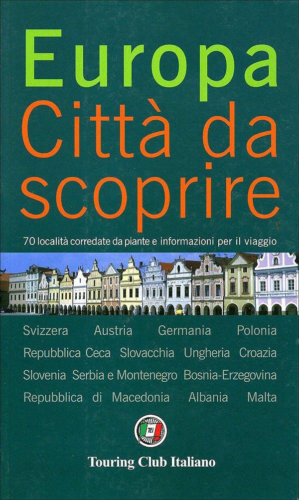 Europa. Città da scoprire. Ediz. illustrata. Vol. 3
