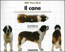 Il cane. Il manuale perfetto per conoscere le razze del mondo. Ediz. illustrata