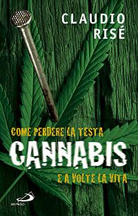 Cannabis. Come Perdere la Testa e a Volte la Vita.
