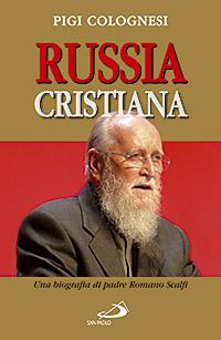 Russia cristiana. Una biografia di padre Romano Scalfi.