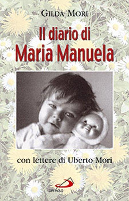Il diario di Maria Manuela. Con lettere di Uberto Mori