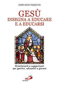 Gesù insegna ad educare e a educarsi. Orientamenti e suggerimenti per genitori, educatori e giovani